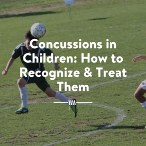 Concussions in Children - How to Recognize & Treat Them