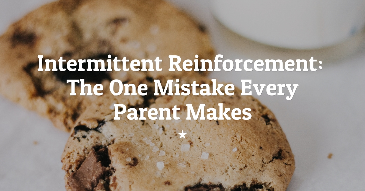 Intermittent Reinforcement: The One Mistake Every Parent Makes (Including Me)