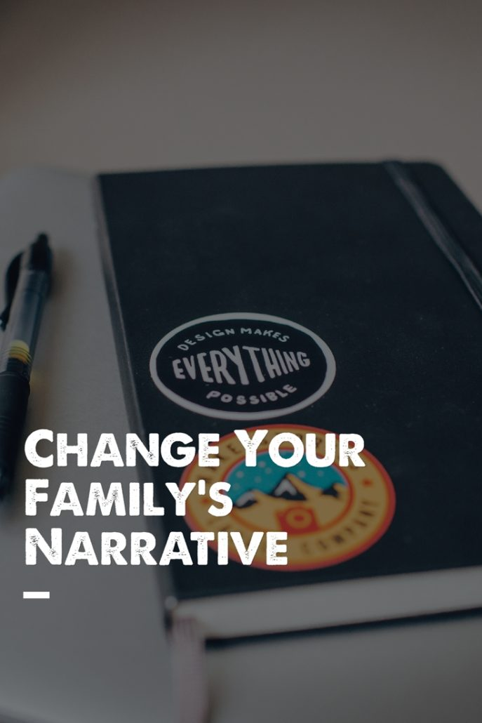 Change Your Family's Narrative