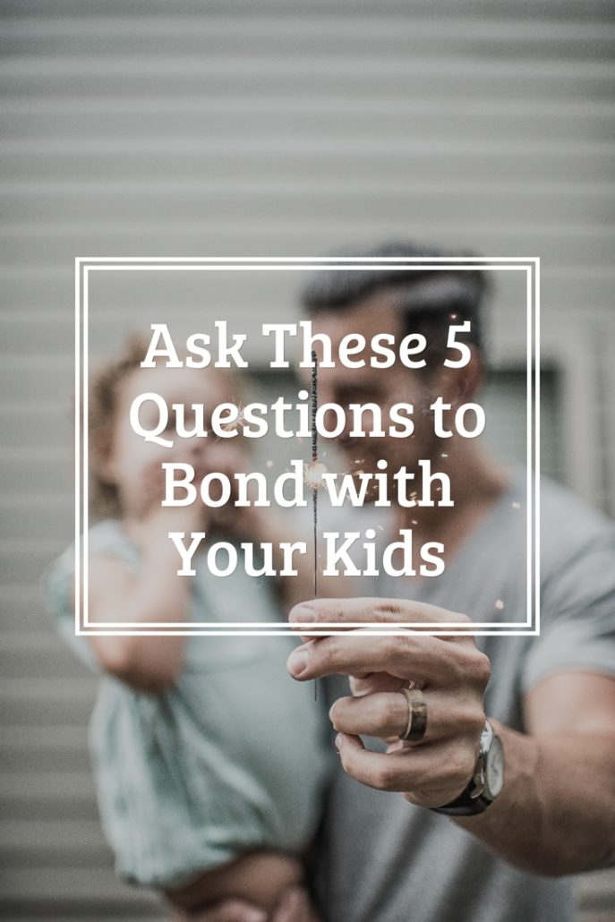5 Questions to Bond with Your Kids