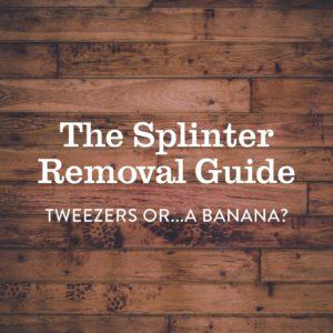The Splinter Removal Guide