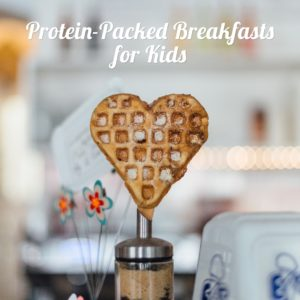 Protein-Packed Breakfasts for Kids