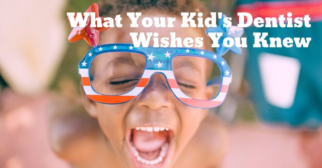 What Your Kid's Dentist Wishes You Knew