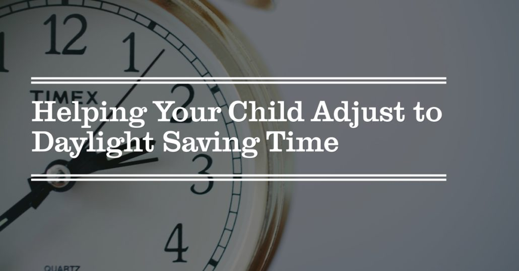 Helping Your Child Adjust to Daylight Saving Time