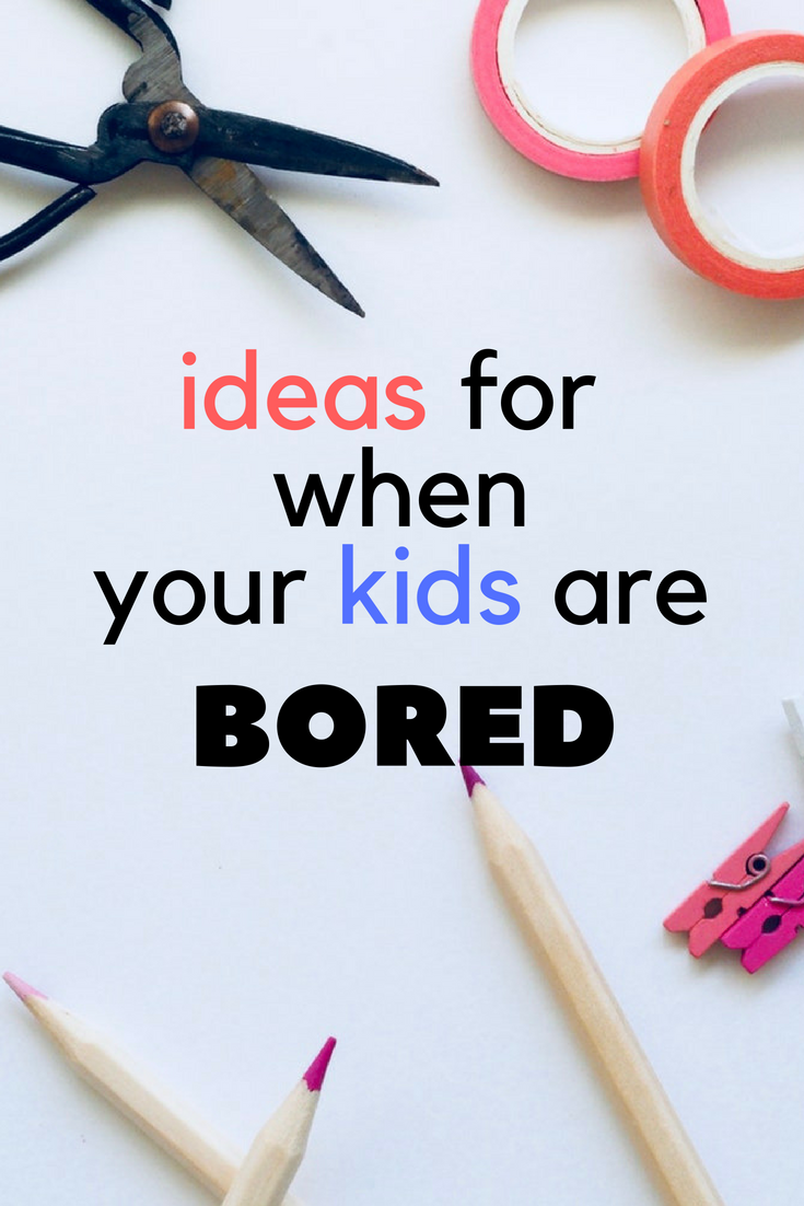 Tips for when your kids are bored