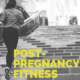 Post-Pregnancy Fitness