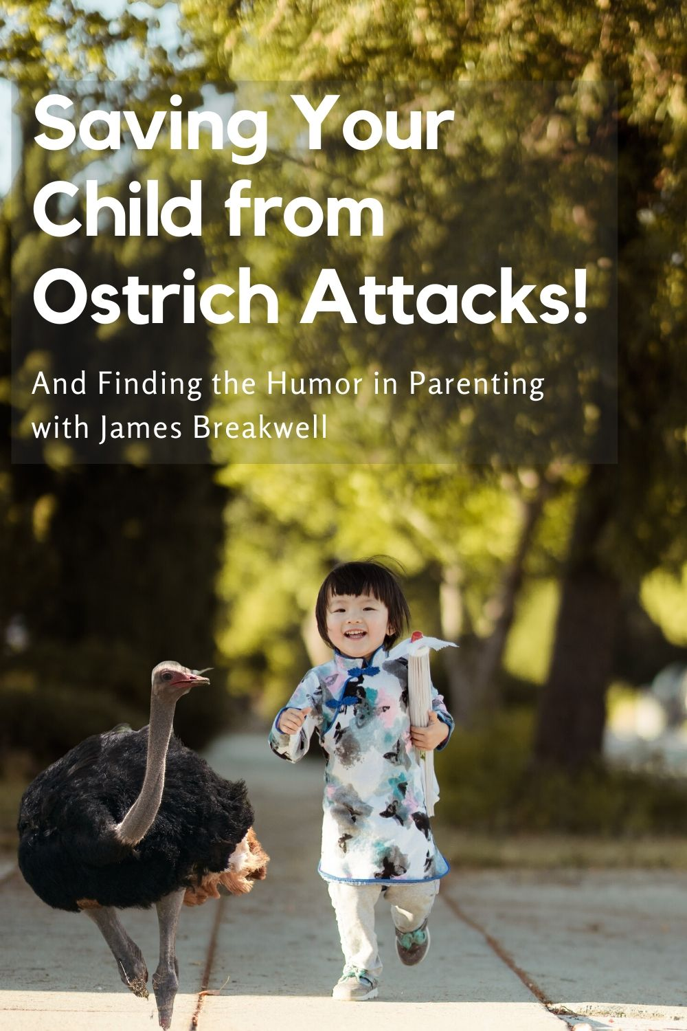 Saving Your Child from Ostrich Attacks and Finding Humor in Parenting - with James Breakwell